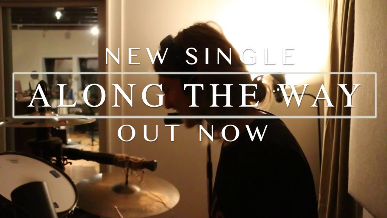"New Single ""Along The Way"" OUT NOW"