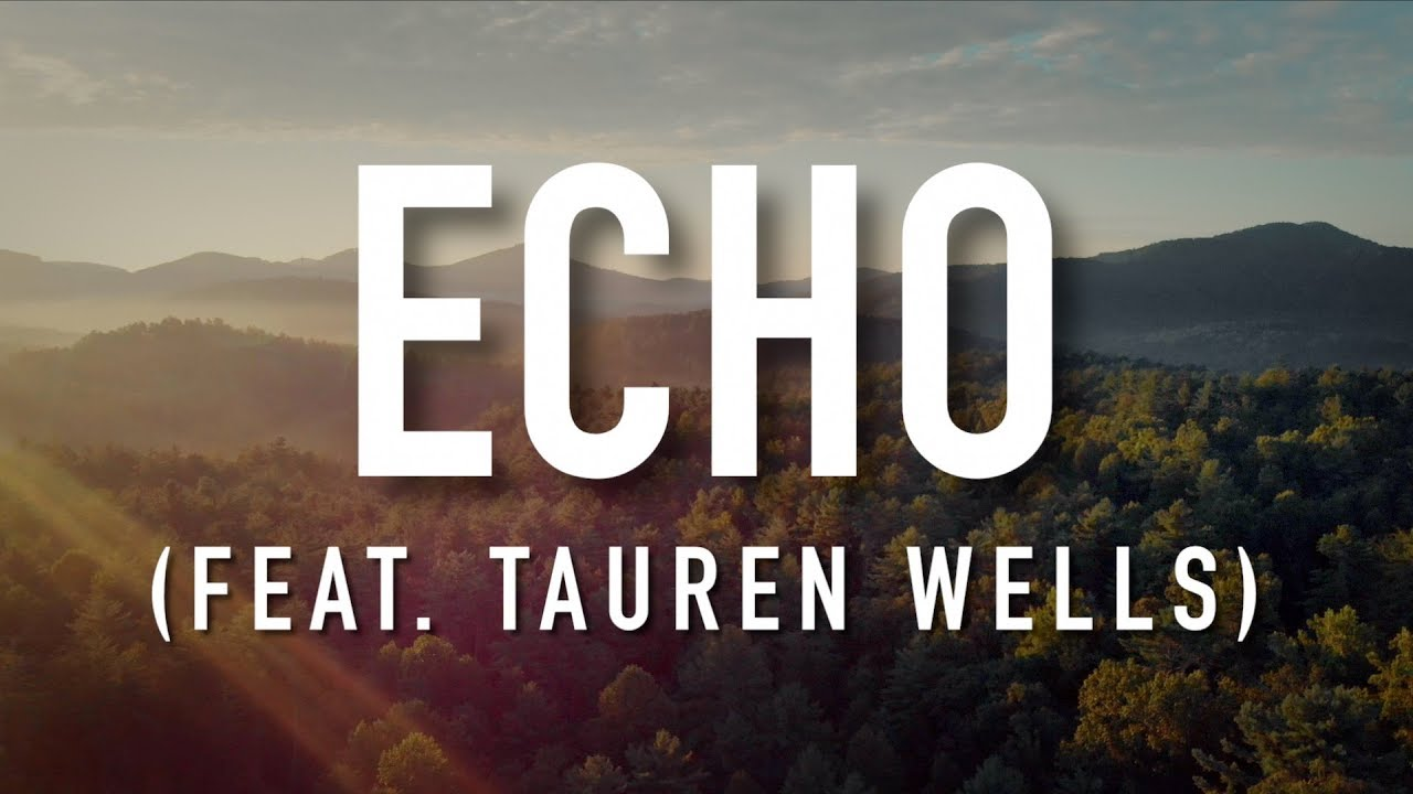 Echo Feat Tauren Wells Lyric Video Elevation Worship Youtube