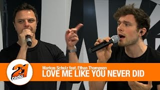 Markus Schulz feat. Ethan Thompson - Love Me Like You Never Did (LIVE @ RADIO 21)