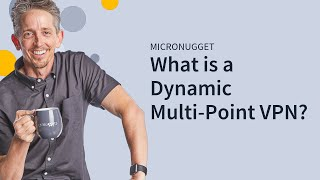 MicroNugget: What is a Dynamic Multi-Point Virtual Private Network?
