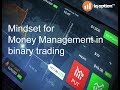 Binary Options Mindset For Money Management in Binary Trading 2018