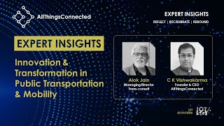 Innovation & Transformation in Public Transportation & Mobility | Alok Jain | C K Vishwakarma