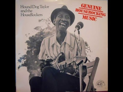 HOUND DOG TAYLOR -  GENUINE HOUSEROCKING MUSIC (FULL ALBUM)