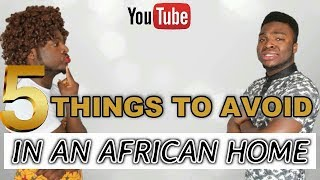 FIVE 5 THINGS TO AVOID IN AN AFRICAN HOME
