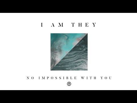 I AM THEY – No Impossible with You