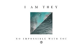 I AM THEY - No Impossible with You (Audio)