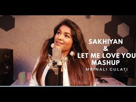 Sakhiyaan | Let Me Love You | Mashup | DJ Snake | Maninder Buttar | New Punjabi Songs 2018