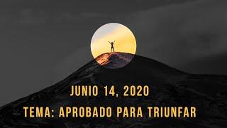 Junio 14, 2020- Tema: Aprobados Para Triunfar