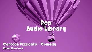 🎵 Cartoon Pizzicato - Comedy - Kevin MacLeod 🎧 No Copyright Music 🎶 Pop Music