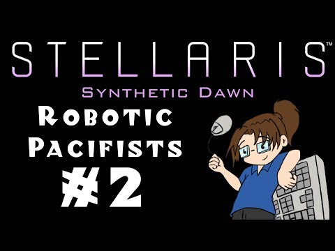 """Let's Play Stellaris: Synthetic Dawn - Robotic """"Pacifists"""" - #2"""