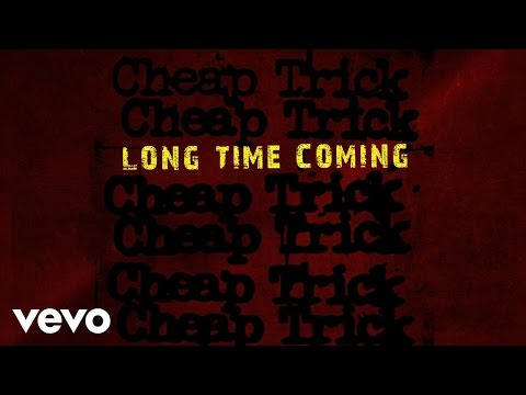 Cheap Trick - Long Time Coming (Static Version)