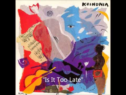 Koinonia feat Lou Pardini   Is It Too Late 1989