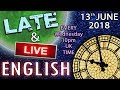 Super Fun English -  Late and Live from England - with Mr Duncan - 13th June 2018 -  10pm UK time