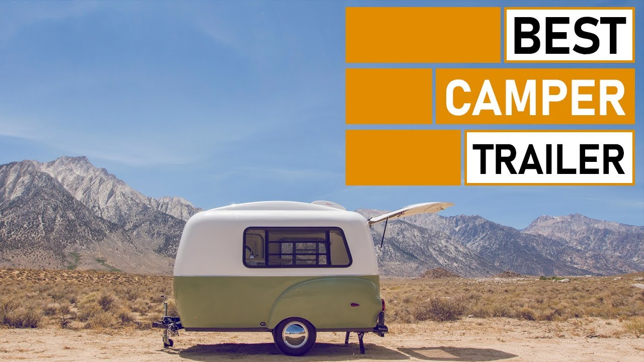Top 5 Ultimate Camper Trailer for Camping & Outdoors