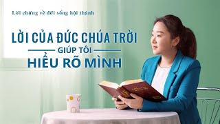 Video Về Lời Chứng Của Cơ đốc | Lời của Đức Chúa Trời giúp tôi hiểu rõ mình