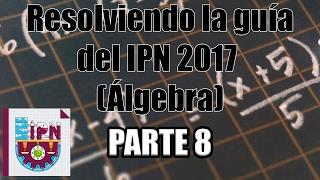 Resolviendo la guía del IPN 2017 (Álgebra) (29-30) Parte 8