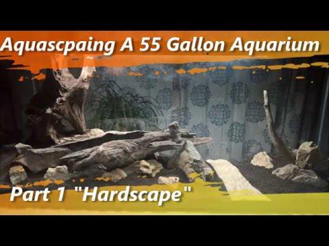 Aquascaping A 55 Gallon Aquarium Part 1 Hardscape