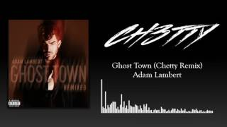Adam Lambert Ghost Town Chetty Remix