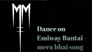 Emiway bantai - mera bhai (Dance) by Manish Mehta
