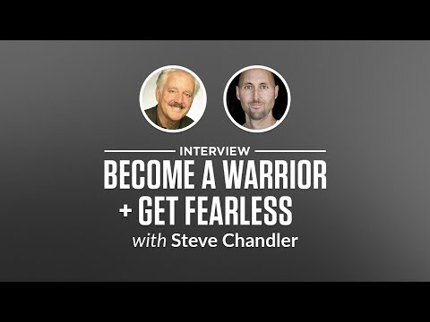 Interview: Become a Warrior + Get Fearless with Steve Chandler