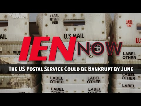 IEN NOW: The US Postal Service Could be Bankrupt by June
