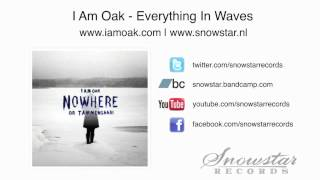 I Am Oak - Everything In Waves