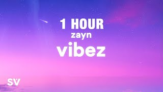 [1 HOUR] ZAYN - Vibez (Lyrics)