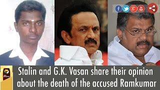 Stalin and G.K. Vasan share their opinion about the death of the accused Ramkumar