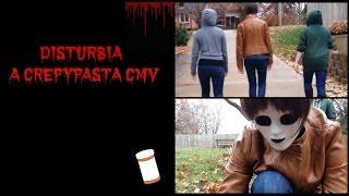 Disturbia Creepypasta CMV