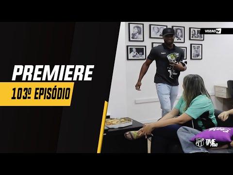 PREMIERE 103° Episódio  Vozão TV