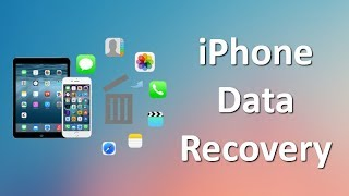 iPhone Data Recovery: How to Recover Deleted/Lost Data from iPhone or iPad