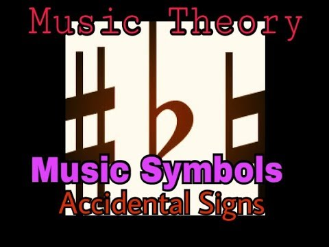 MUSIC THEORY  MUSIC SYMBOLS  ACCIDENTAL SIGNS