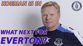 Koeman Is In | What Next For Everton?