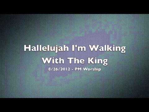 Hallelujah, I'm Walking With The King