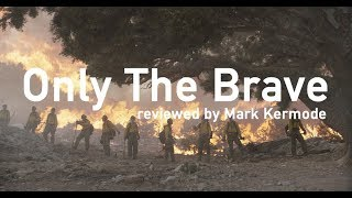 Only The Brave reviewed by Mark Kermode