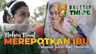 Mohon Maaf Merepotkan Ibu, Selamat Jalan Ibu Sumirah | BULETIN TNI AD