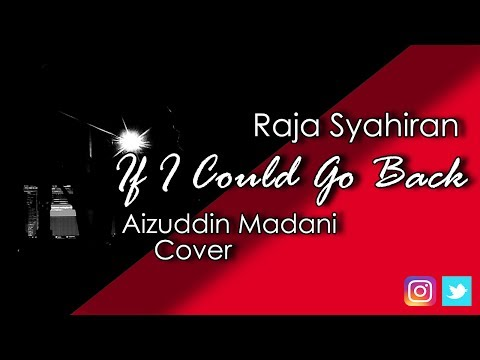 If I Could Go Back - Raja Syahiran | Aizuddin Madani Cover