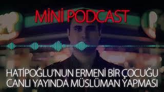 MP - Hatipoğlu'nun Ermeni Bir Çocuğu Canlı Yayında Müslüman Yapması