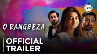 O Rangreza   Official Trailer   Sajal Ali   Bilal Abbas Khan   Streaming Now On ZEE5