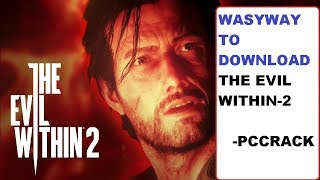 How to Download The Evil Within 2 |PC CRACK