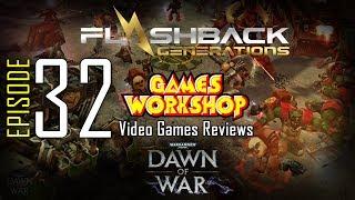 Ep. 32 - Games Workshop Video Game Reviews - Dawn of War