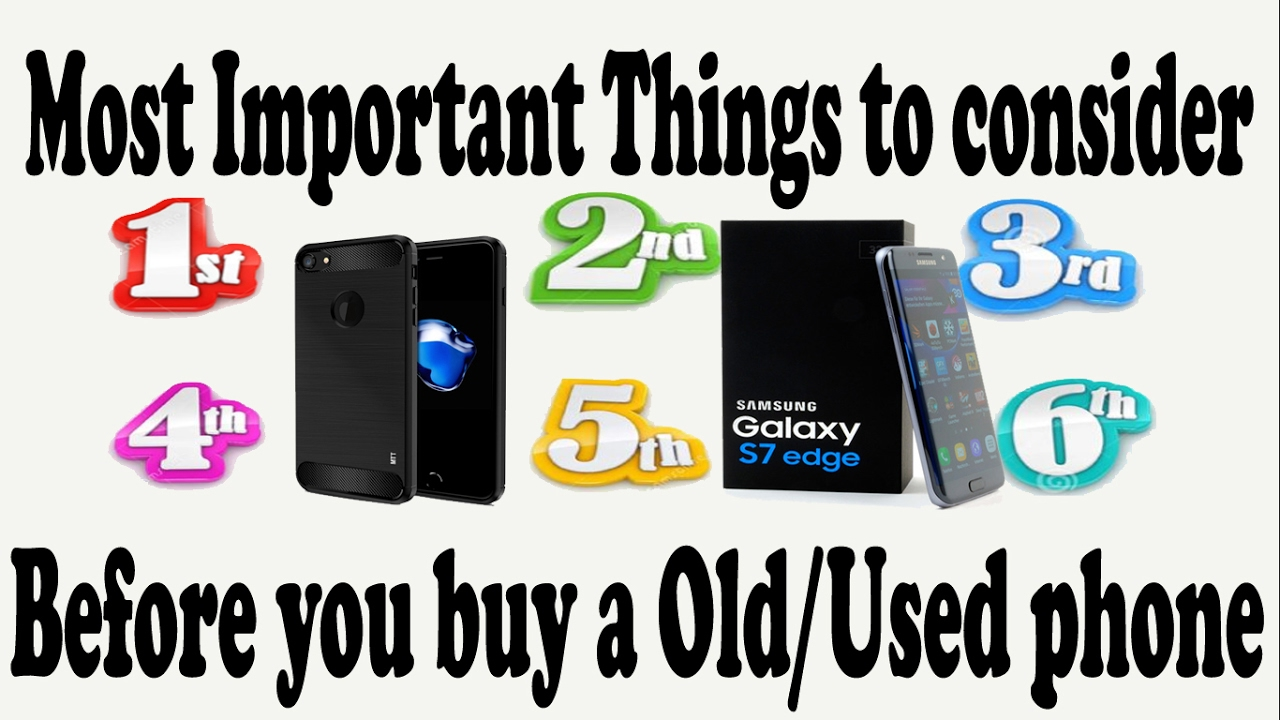 Most Important Things to Consider Before Buying Used Phone ...