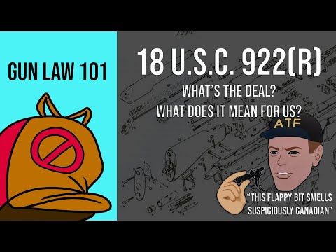Gun Law 101: 18 U.S.C. 922(r) imported parts ban. Why does it exist, and what does it mean for us?