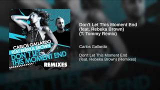 don t let this moment end feat rebeka brown t tommy remix