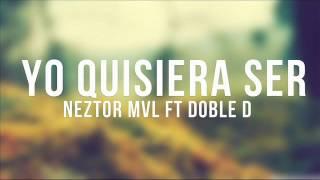 neztor mvl ft Doble D  (yo quisiera ser)