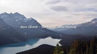 Video Aero Chord - Surface  Kintas Remix  download MP3, 3GP, MP4, WEBM, AVI, FLV Mei 2018