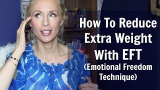 How To Reduce Extra WEIGHT and Feel GREAT With EFT (Emotional Freedom Technique)