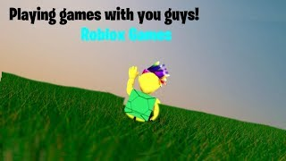 Playing Roblox Games!!! Come join us now!!! w/ YOU GUYS!!!!