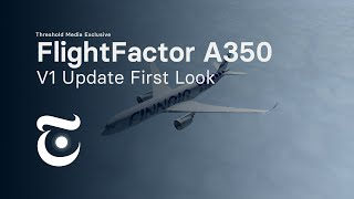 Exclusive Look at FlightFactor's A350 V1 Upḋate | Threshold