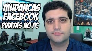 Grandes mudanças, Facebook e Piratas no PC